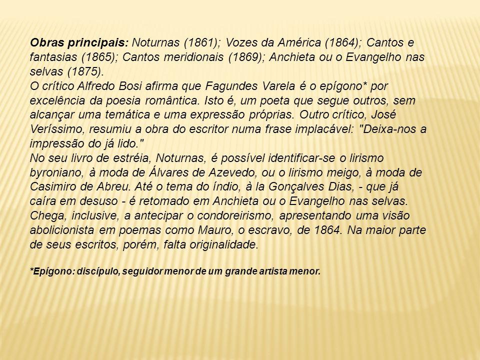 Obras principais: Noturnas (1861); Vozes da América (1864); Cantos e fantasias (1865); Cantos meridionais (1869); Anchieta ou o Evangelho nas selvas (1875).