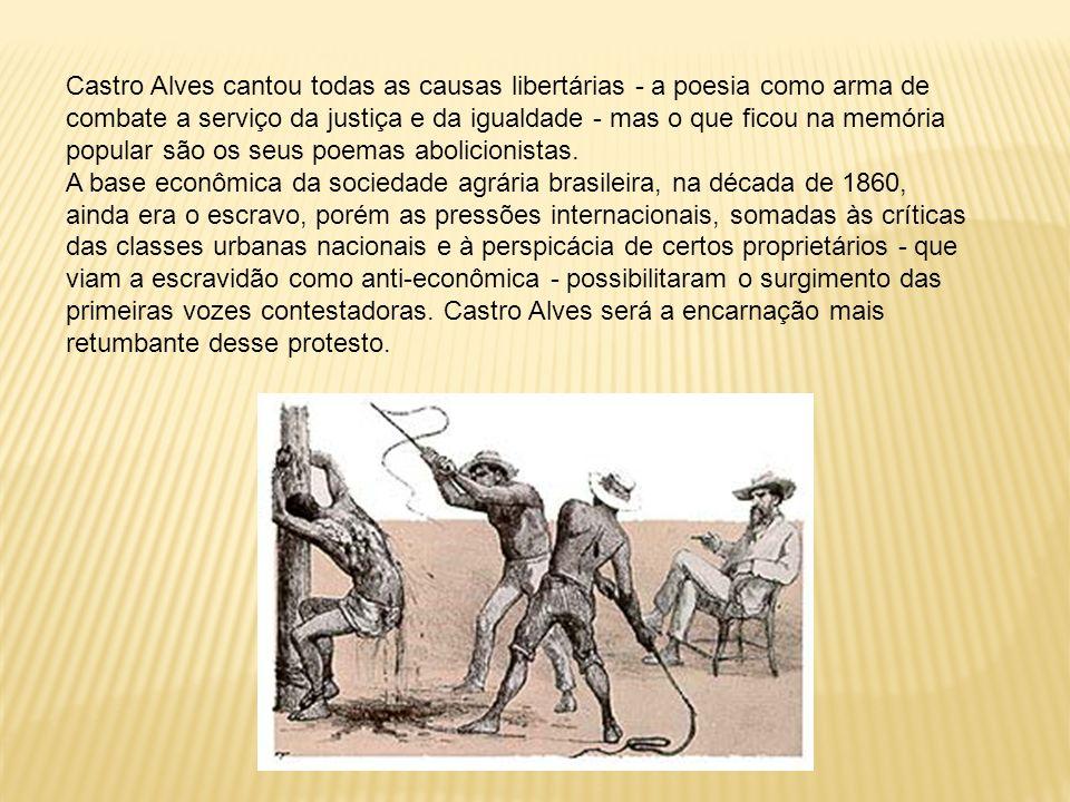 Castro Alves cantou todas as causas libertárias - a poesia como arma de combate a serviço da justiça e da igualdade - mas o que ficou na memória popular são os seus poemas abolicionistas.