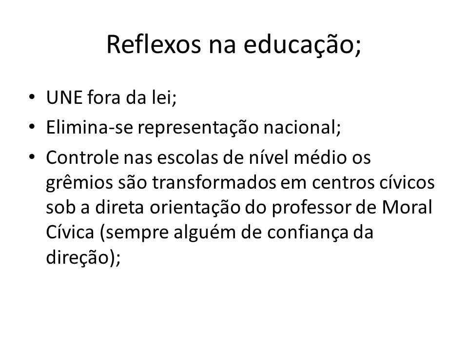 Reflexos na educação; UNE fora da lei;