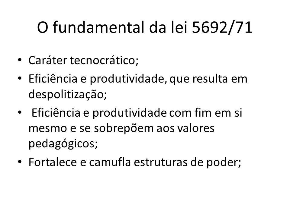 O fundamental da lei 5692/71 Caráter tecnocrático;
