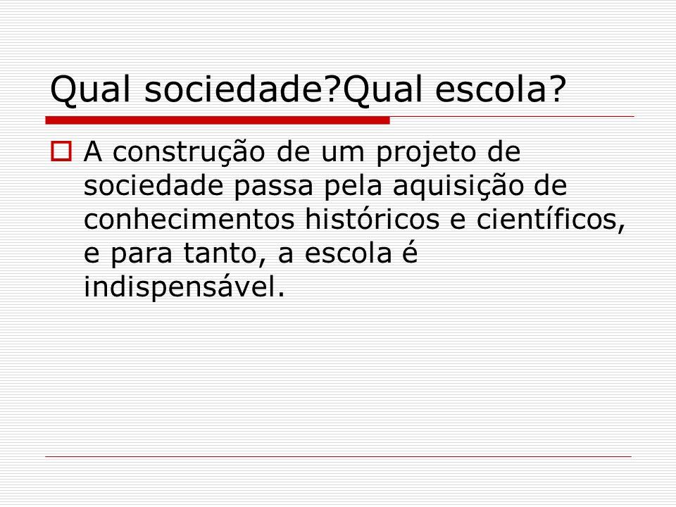 Qual sociedade Qual escola