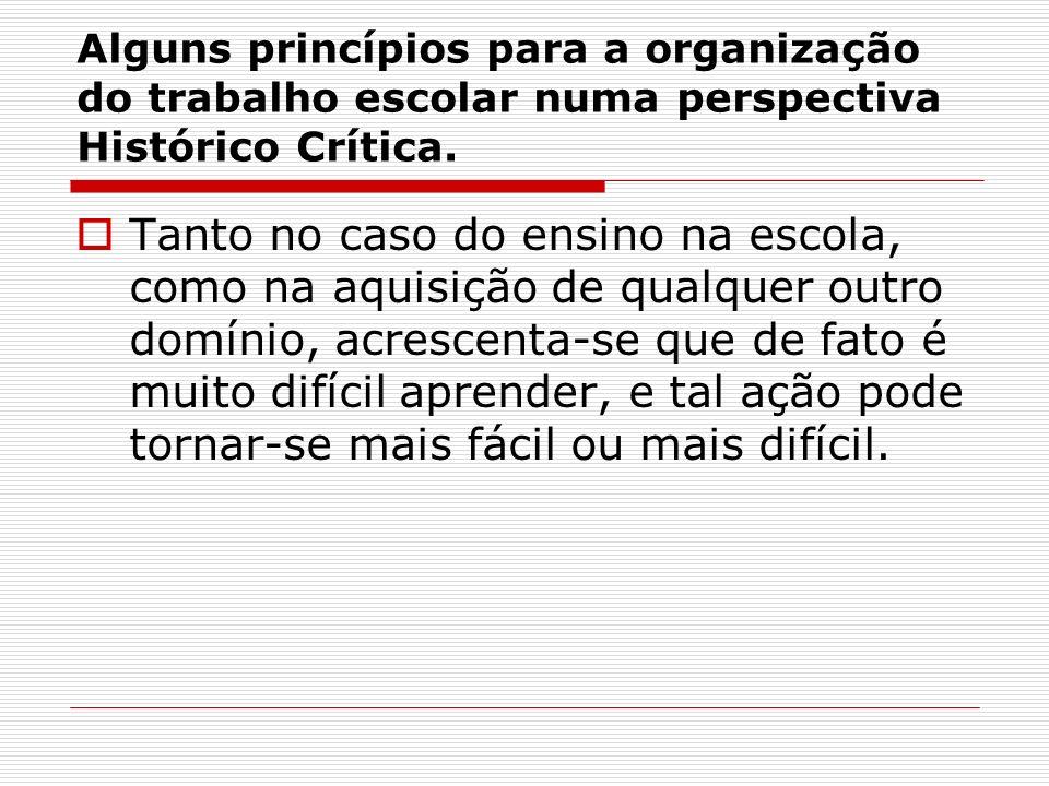Alguns princípios para a organização do trabalho escolar numa perspectiva Histórico Crítica.