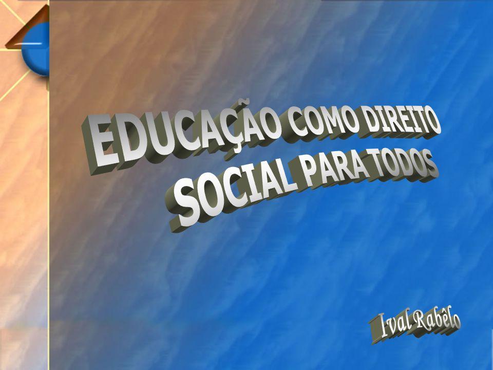EDUCAÇÃO COMO DIREITO SOCIAL PARA TODOS Ival Rabêlo