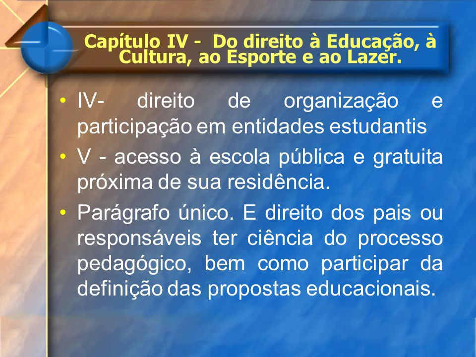 Capítulo IV - Do direito à Educação, à Cultura, ao Esporte e ao Lazer.