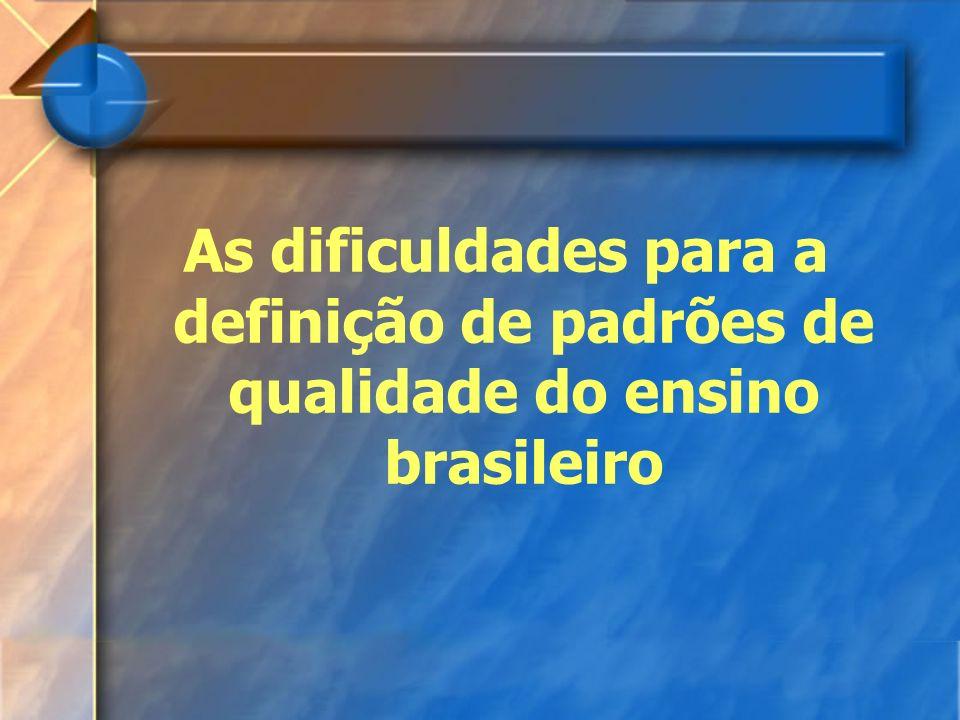 As dificuldades para a definição de padrões de qualidade do ensino brasileiro