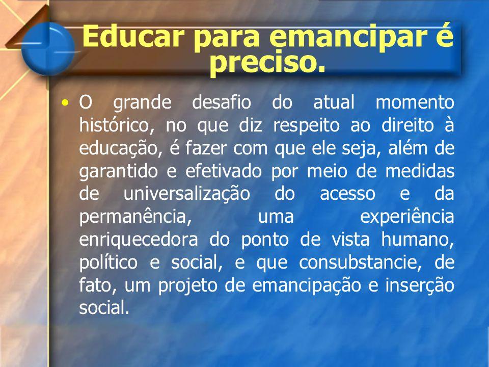 Educar para emancipar é preciso.