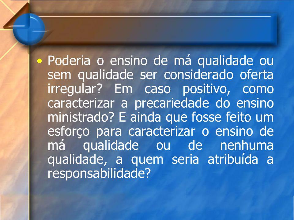 Poderia o ensino de má qualidade ou sem qualidade ser considerado oferta irregular.