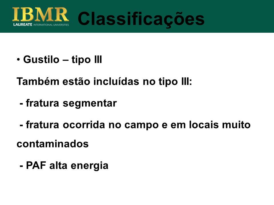 Classificações Gustilo – tipo III Também estão incluídas no tipo III: