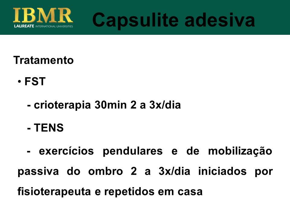 Capsulite adesiva Tratamento FST - crioterapia 30min 2 a 3x/dia - TENS
