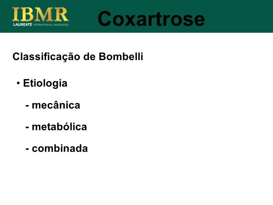 Coxartrose Classificação de Bombelli Etiologia - mecânica - metabólica