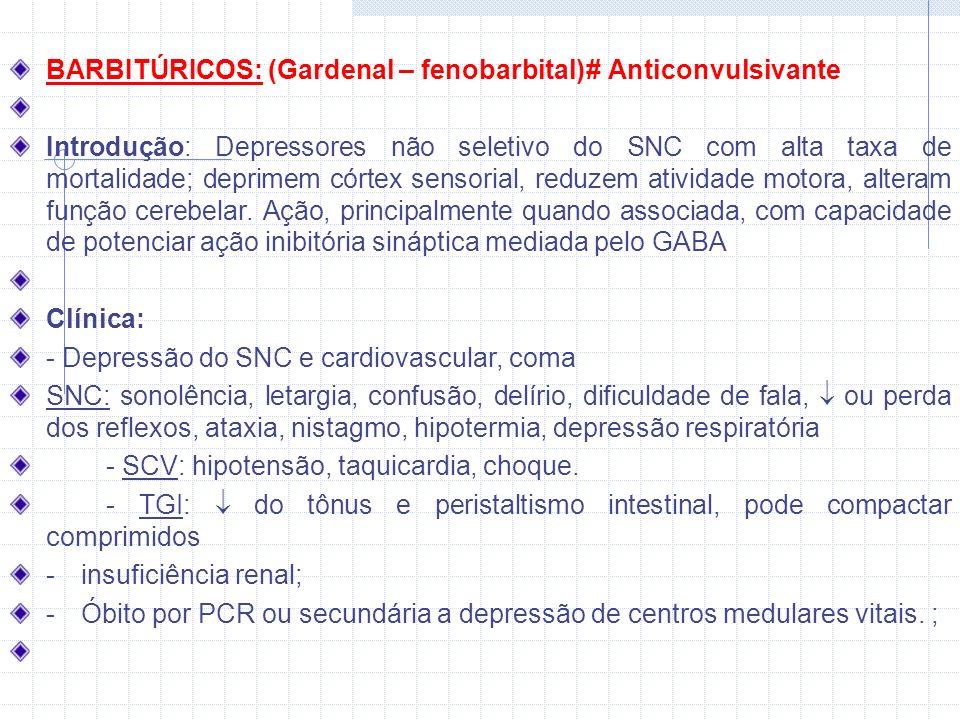 BARBITÚRICOS: (Gardenal – fenobarbital) # Anticonvulsivante