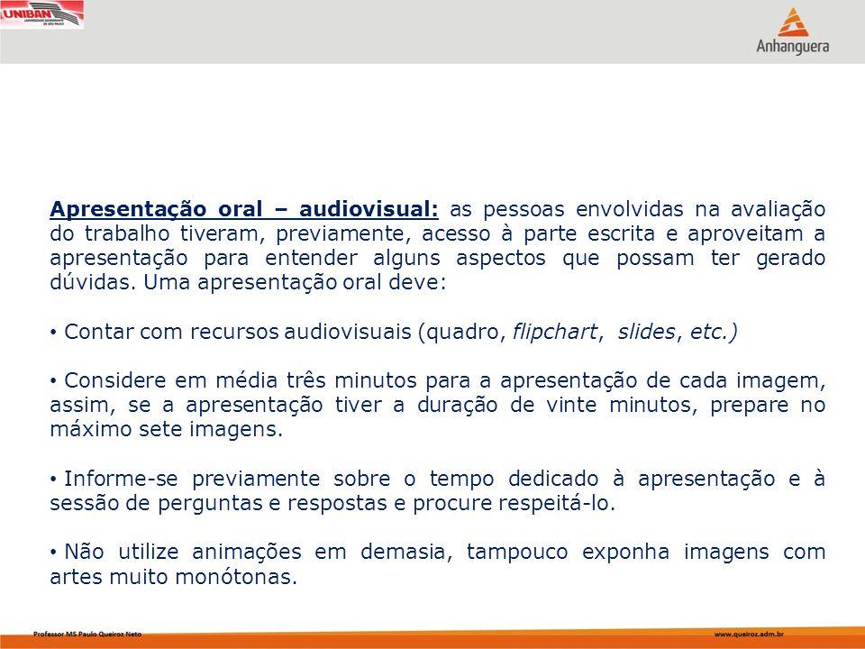 Apresentação oral – audiovisual: as pessoas envolvidas na avaliação do trabalho tiveram, previamente, acesso à parte escrita e aproveitam a apresentação para entender alguns aspectos que possam ter gerado dúvidas. Uma apresentação oral deve: