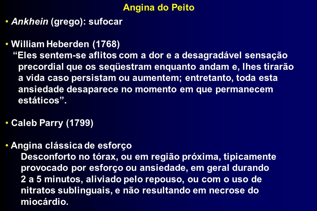 Angina do Peito Ankhein (grego): sufocar. William Heberden (1768) Eles sentem-se aflitos com a dor e a desagradável sensação.
