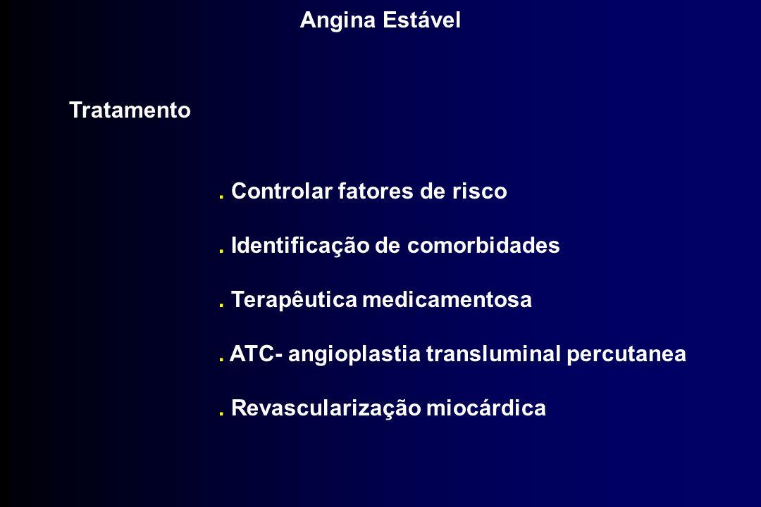 Angina Estável Tratamento. . Controlar fatores de risco. . Identificação de comorbidades. . Terapêutica medicamentosa.