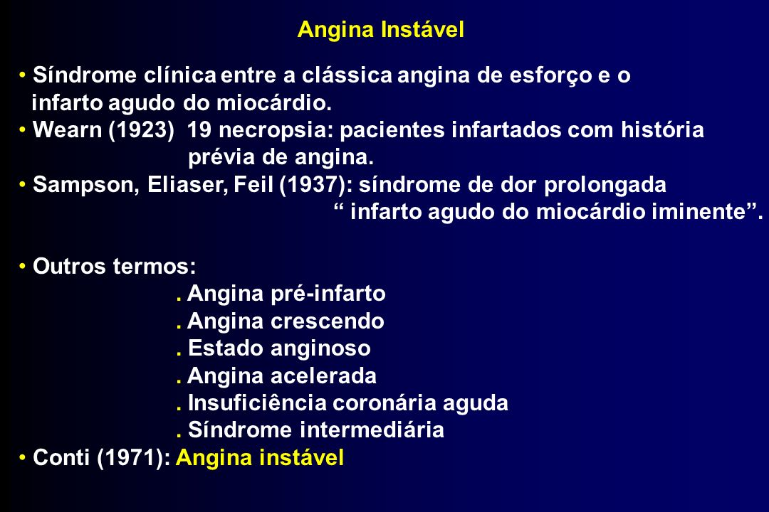 Angina Instável Síndrome clínica entre a clássica angina de esforço e o. infarto agudo do miocárdio.