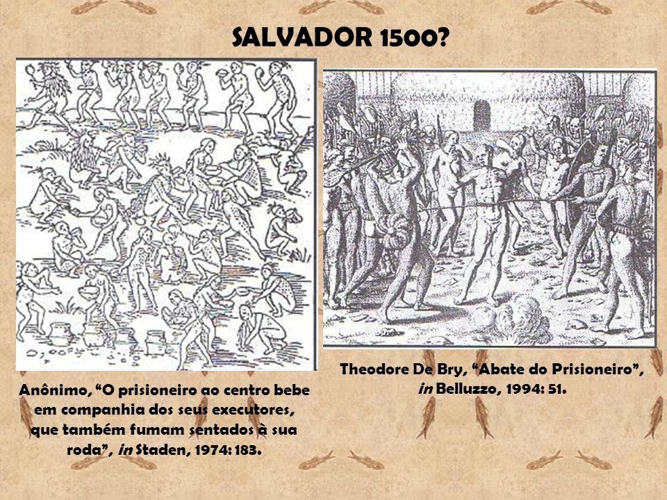 SALVADOR 1500 Theodore De Bry, Abate do Prisioneiro , in Belluzzo, 1994: 51.