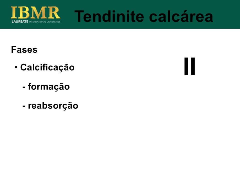 Tendinite calcárea Fases II Calcificação - formação - reabsorção
