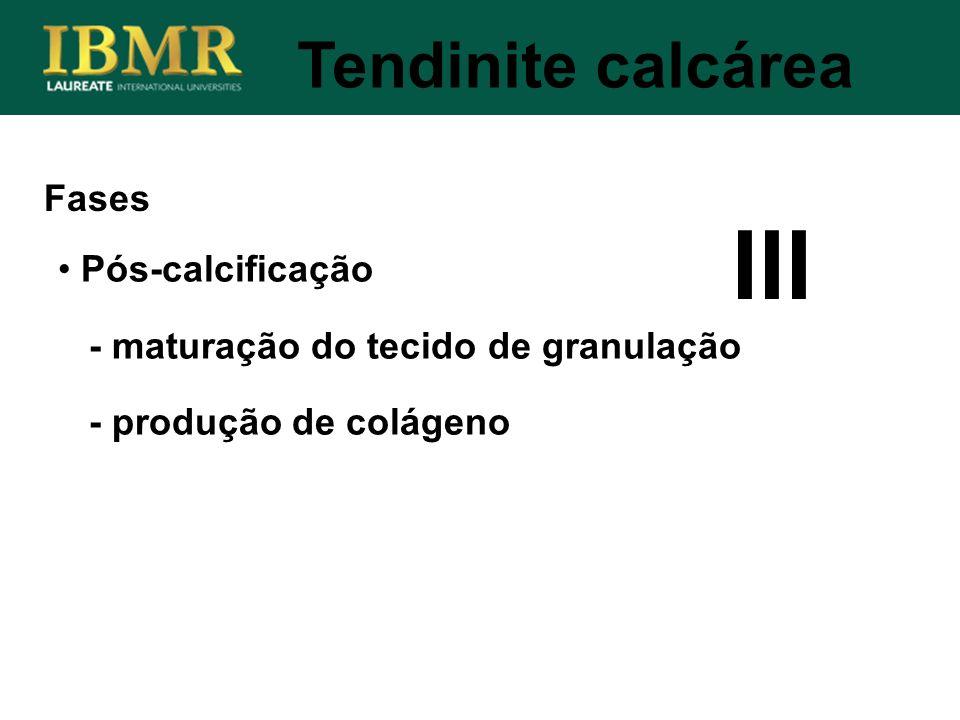 III Tendinite calcárea Fases Pós-calcificação