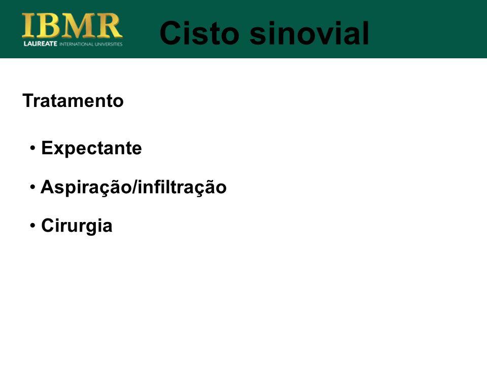 Cisto sinovial Tratamento Expectante Aspiração/infiltração Cirurgia