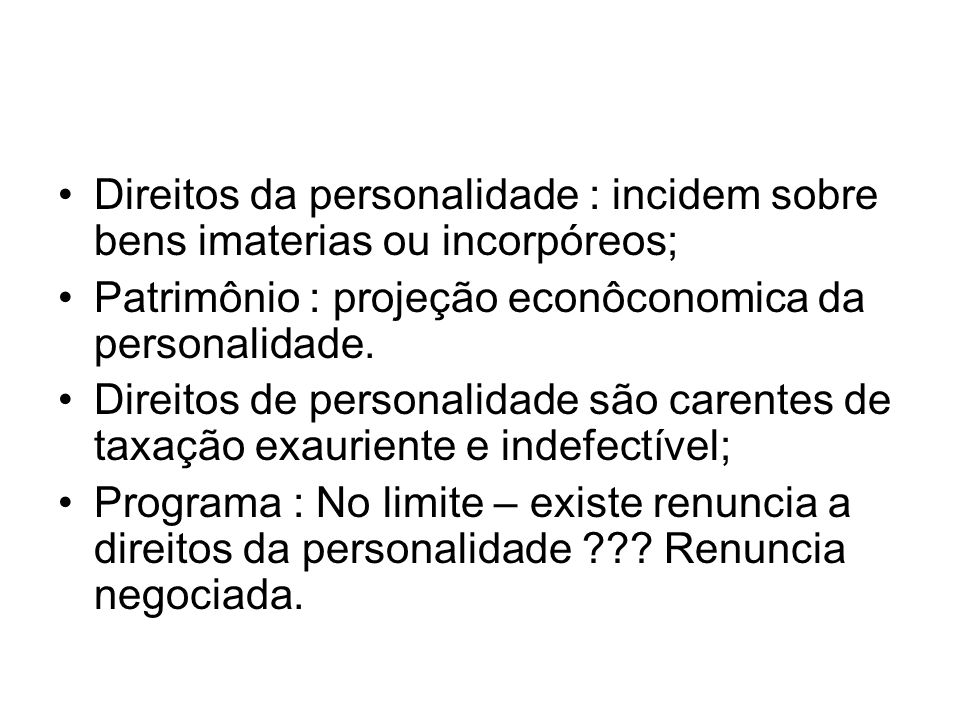 Direitos da personalidade : incidem sobre bens imaterias ou incorpóreos;