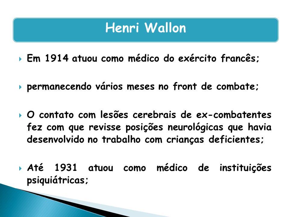 Henri Wallon Em 1914 atuou como médico do exército francês;