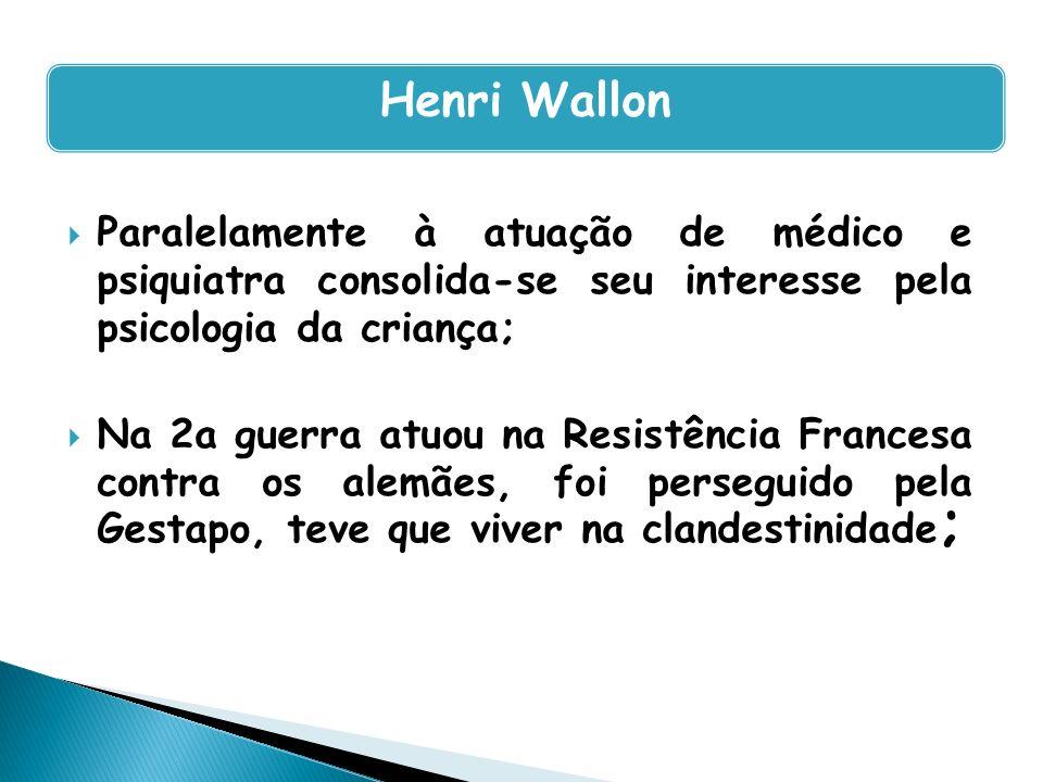 Henri Wallon Paralelamente à atuação de médico e psiquiatra consolida-se seu interesse pela psicologia da criança;