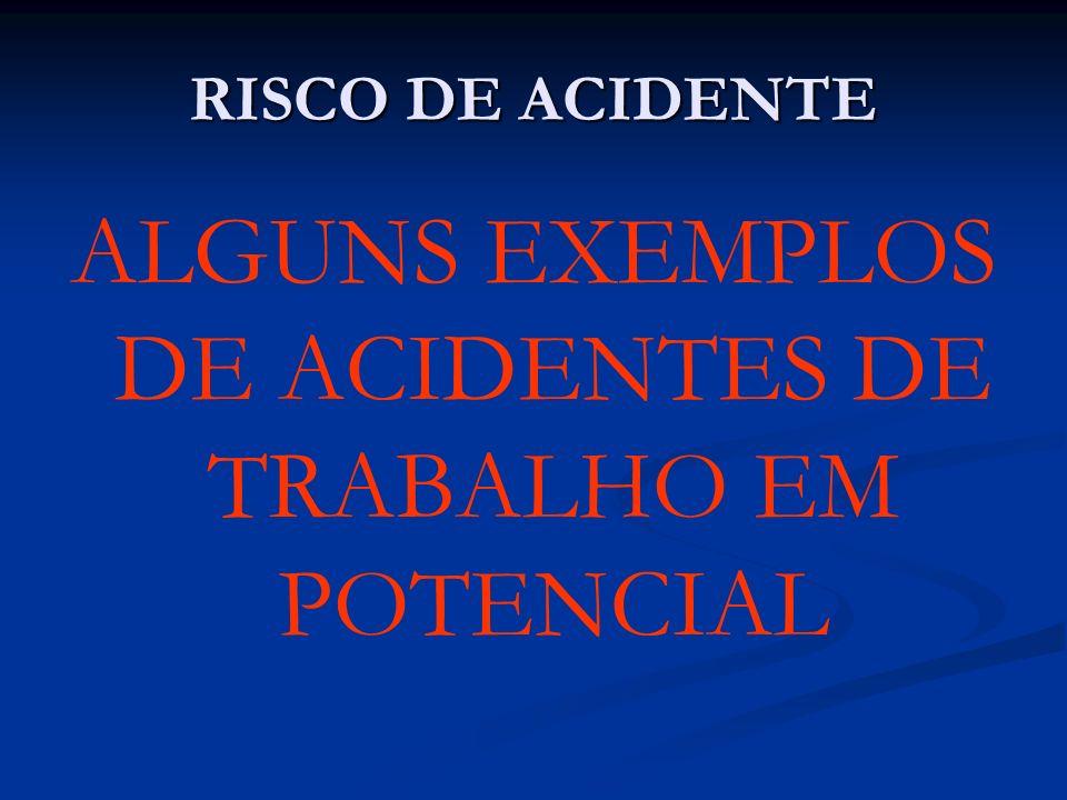 ALGUNS EXEMPLOS DE ACIDENTES DE TRABALHO EM POTENCIAL