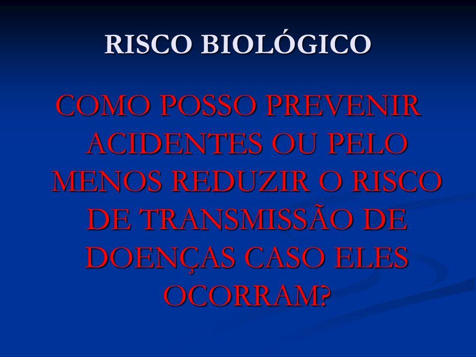 RISCO BIOLÓGICO COMO POSSO PREVENIR ACIDENTES OU PELO MENOS REDUZIR O RISCO DE TRANSMISSÃO DE DOENÇAS CASO ELES OCORRAM