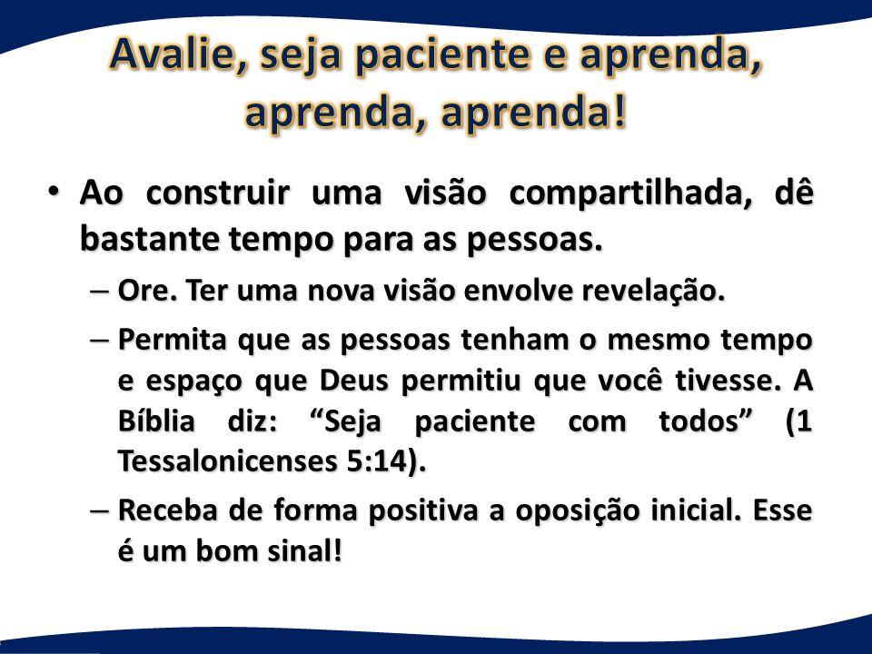 Avalie, seja paciente e aprenda, aprenda, aprenda!