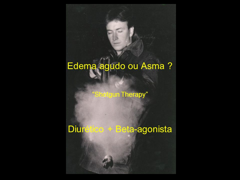 Edema agudo ou Asma Shotgun Therapy