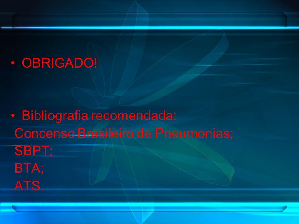 OBRIGADO! Bibliografia recomendada: Concenso Brasileiro de Pneumonias; SBPT; BTA; ATS.