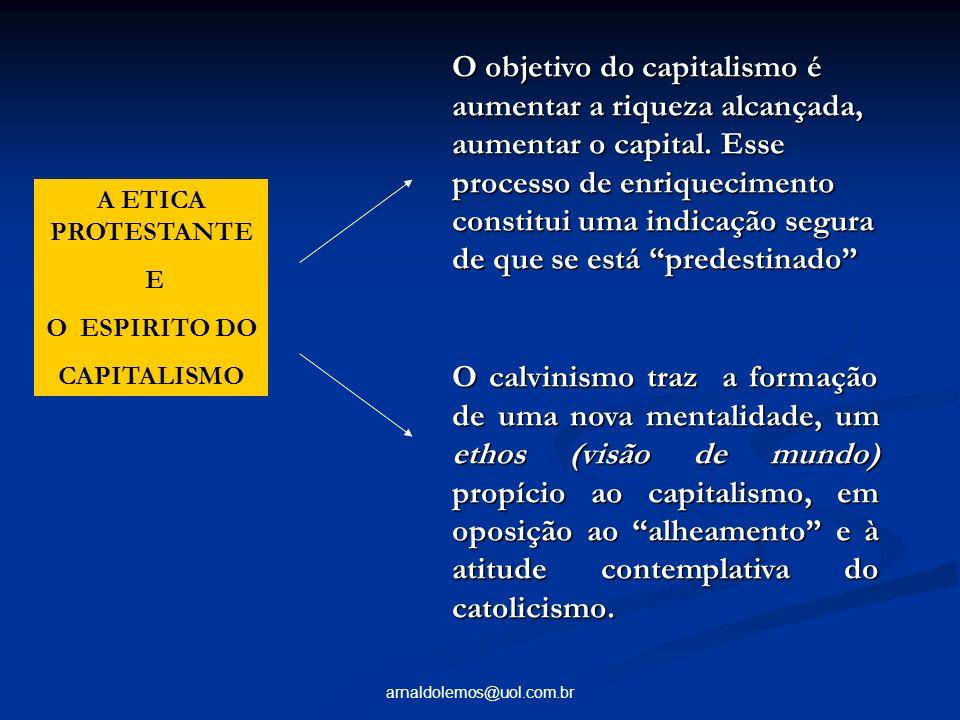O objetivo do capitalismo é aumentar a riqueza alcançada, aumentar o capital. Esse processo de enriquecimento constitui uma indicação segura de que se está predestinado
