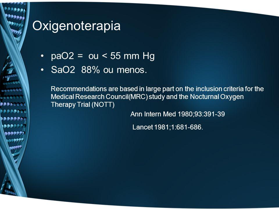 Oxigenoterapia paO2 = ou < 55 mm Hg SaO2 88% ou menos.