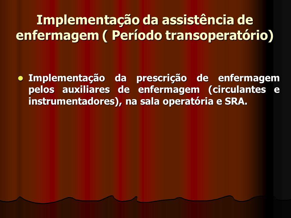 Implementação da assistência de enfermagem ( Período transoperatório)