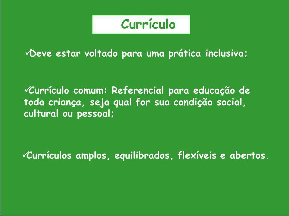 Currículo Deve estar voltado para uma prática inclusiva;