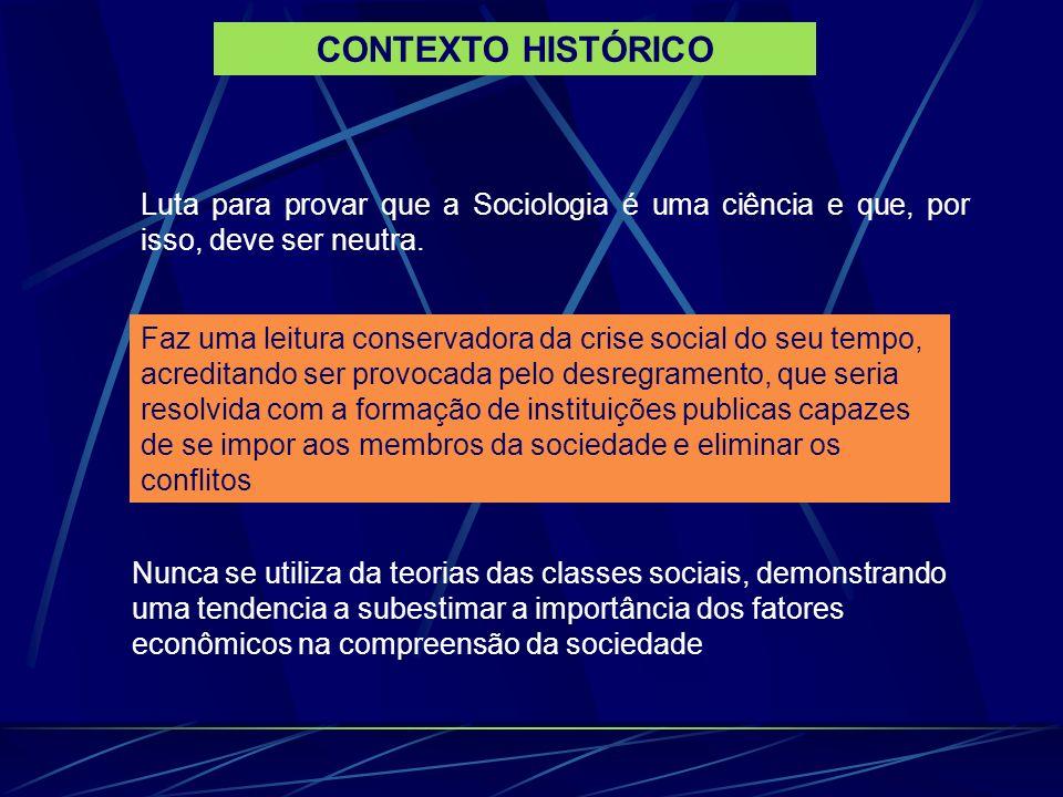 CONTEXTO HISTÓRICOLuta para provar que a Sociologia é uma ciência e que, por isso, deve ser neutra.