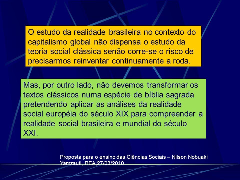 O estudo da realidade brasileira no contexto do capitalismo global não dispensa o estudo da teoria social clássica senão corre-se o risco de precisarmos reinventar continuamente a roda.