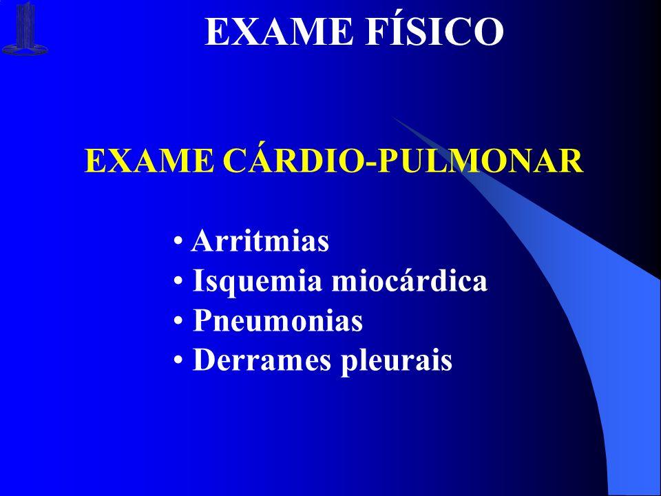 EXAME FÍSICO EXAME CÁRDIO-PULMONAR Arritmias Isquemia miocárdica