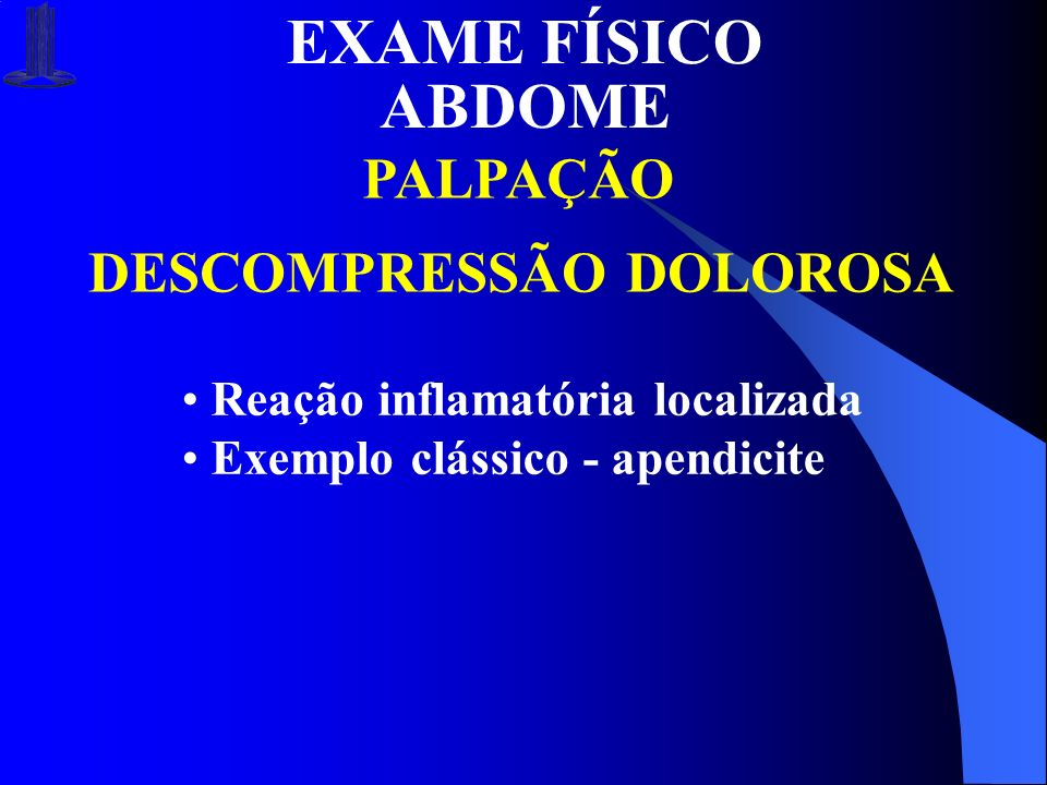 EXAME FÍSICO ABDOME PALPAÇÃO DESCOMPRESSÃO DOLOROSA