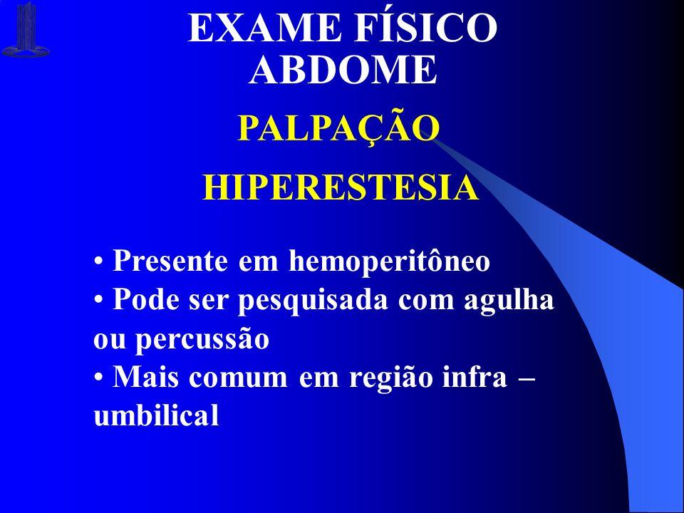EXAME FÍSICO ABDOME PALPAÇÃO HIPERESTESIA Presente em hemoperitôneo
