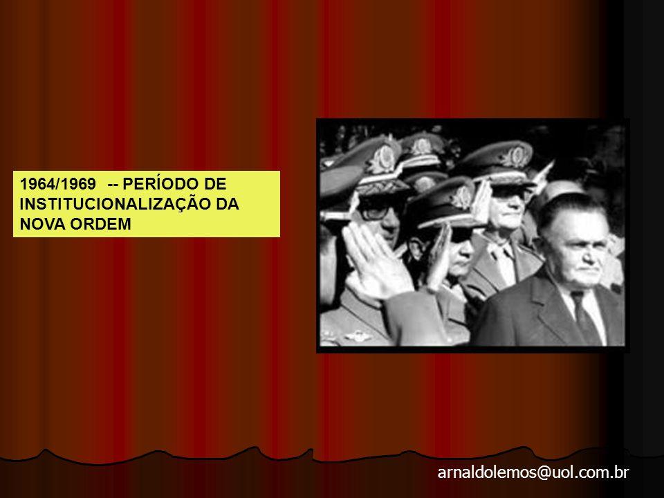 1964/1969 -- PERÍODO DE INSTITUCIONALIZAÇÃO DA NOVA ORDEM