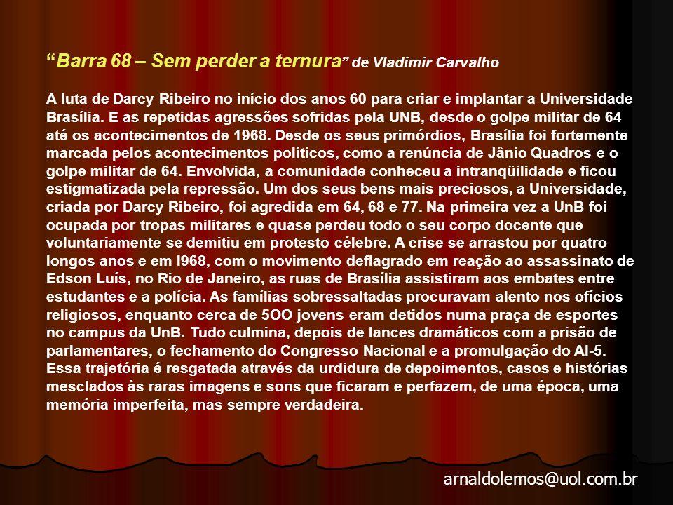 Barra 68 – Sem perder a ternura de Vladimir Carvalho A luta de Darcy Ribeiro no início dos anos 60 para criar e implantar a Universidade Brasília.