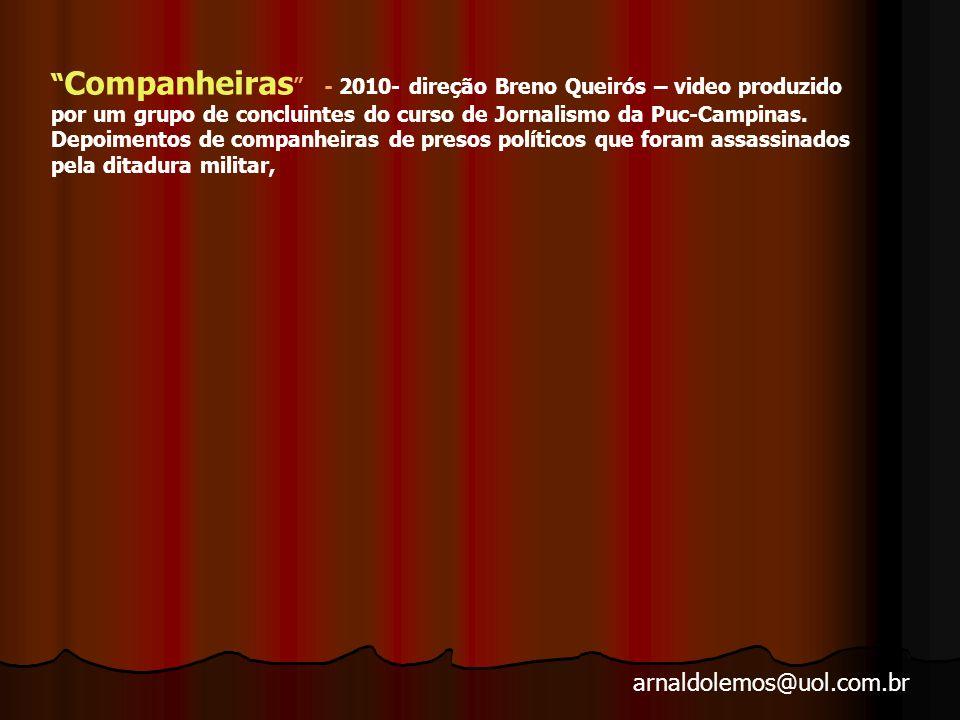 Companheiras - 2010- direção Breno Queirós – video produzido por um grupo de concluintes do curso de Jornalismo da Puc-Campinas.