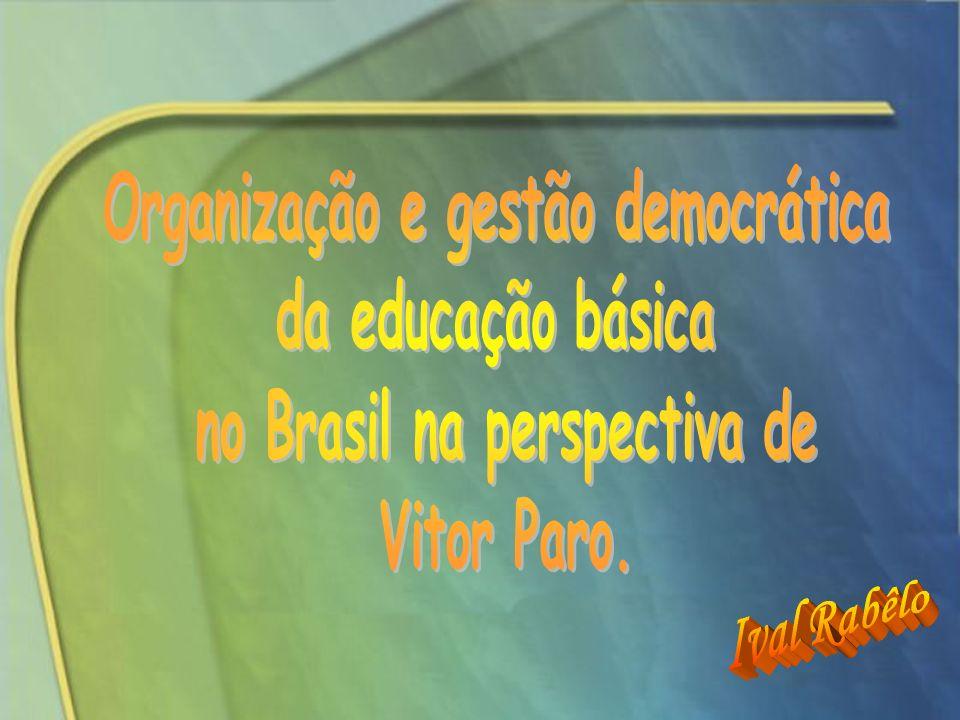Organização e gestão democrática no Brasil na perspectiva de