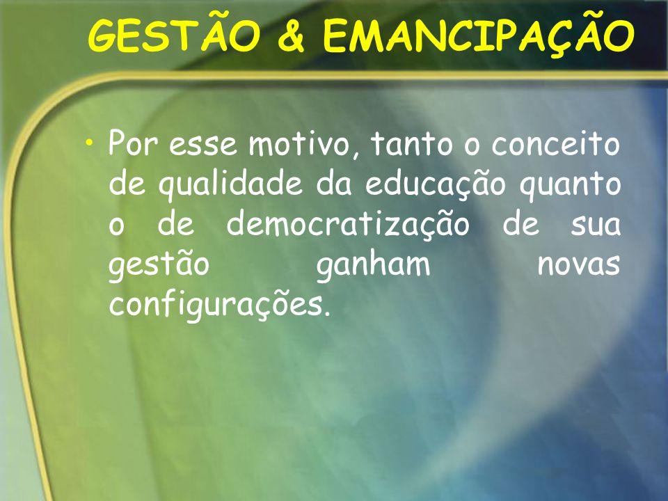 GESTÃO & EMANCIPAÇÃO Por esse motivo, tanto o conceito de qualidade da educação quanto o de democratização de sua gestão ganham novas configurações.