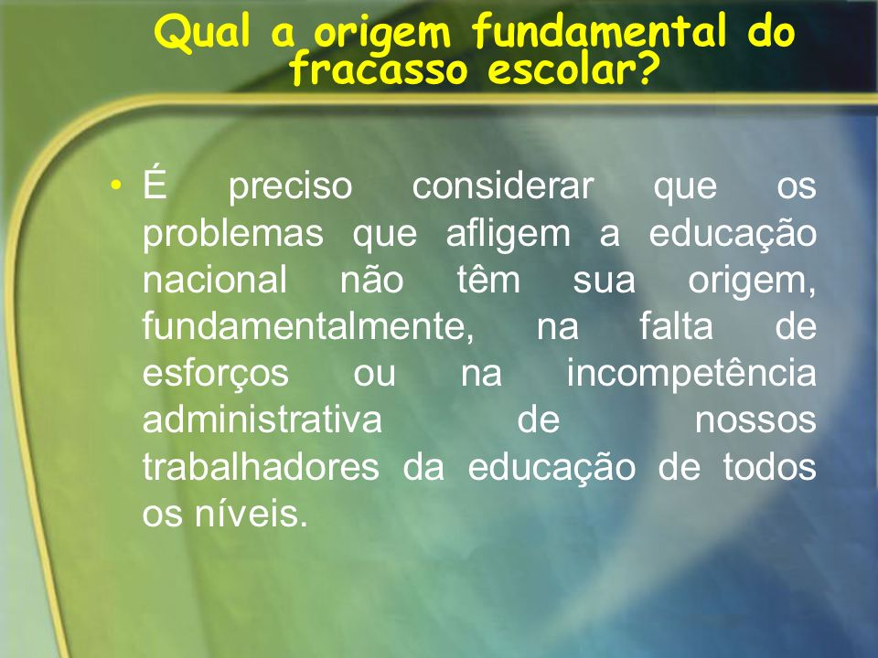 Qual a origem fundamental do fracasso escolar
