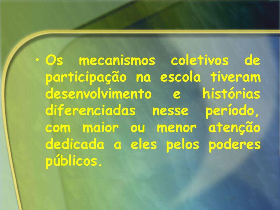 Os mecanismos coletivos de participação na escola tiveram desenvolvimento e histórias diferenciadas nesse período, com maior ou menor atenção dedicada a eles pelos poderes públicos.