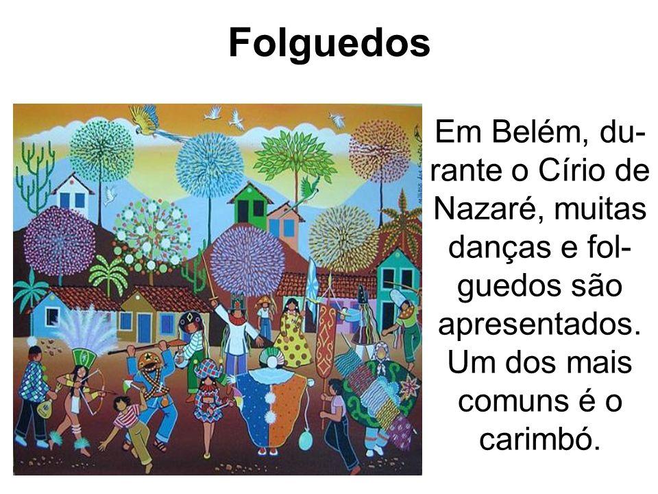 Folguedos Em Belém, du-rante o Círio de Nazaré, muitas danças e fol-guedos são apresentados.