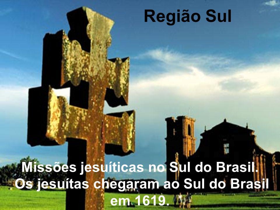Região Sul Missões jesuíticas no Sul do Brasil.
