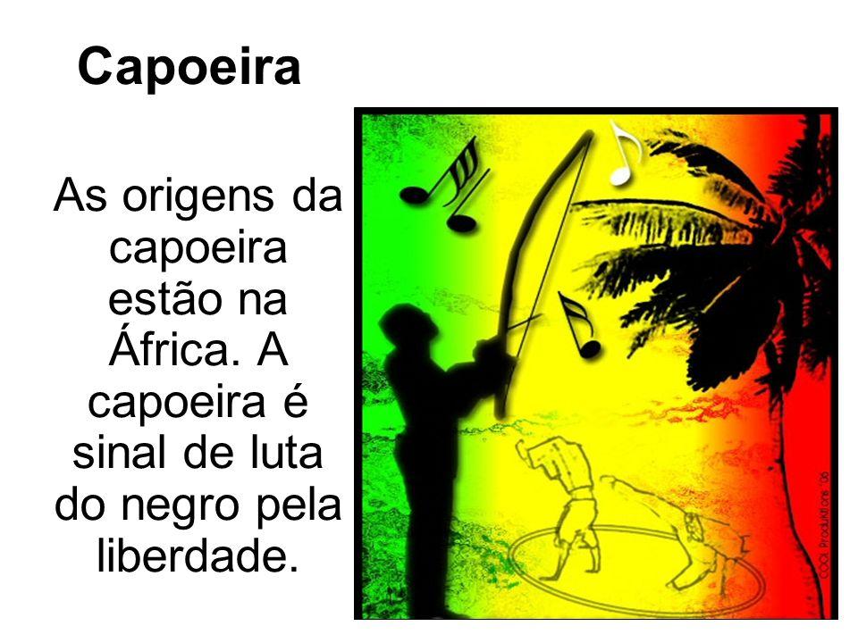 Capoeira As origens da capoeira estão na África.